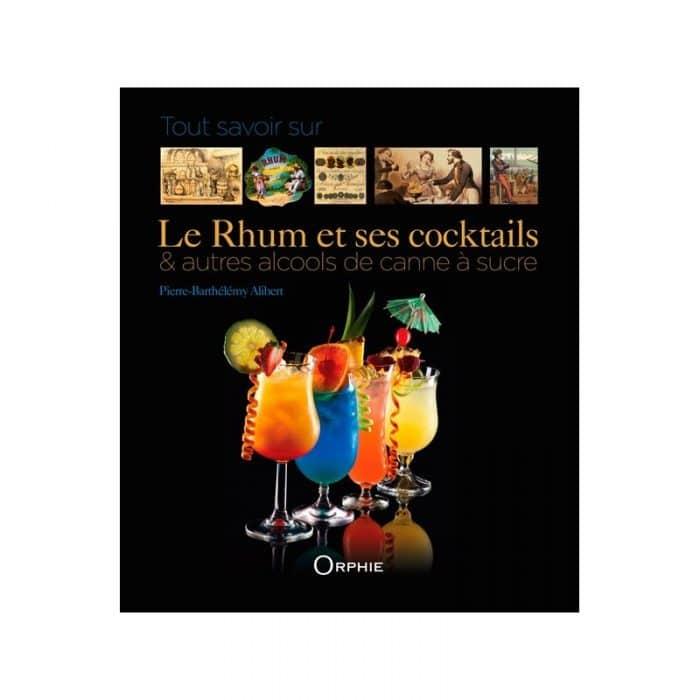 Livre Tout Savoir sur le Rhum et Ses Cocktails